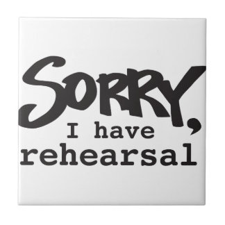 Sorry, I have rehearsal Tile