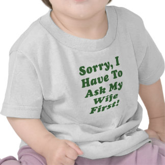 Sorry I Have to Ask My Wife First Tshirt
