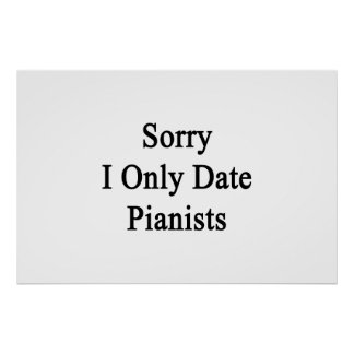Sorry I Only Date Pianists Poster