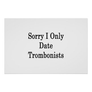 Sorry I Only Date Trombonists Poster