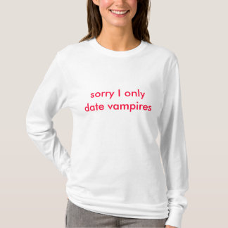 sorry I only date vampires T-Shirt