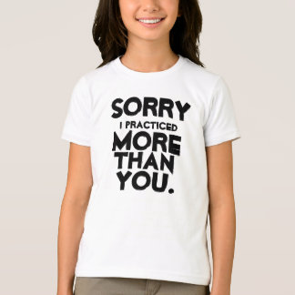 Sorry I practice T-Shirt