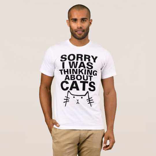 SORRY I WAS THINKING ABOUT CATS, Funny T-shirts