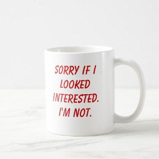 Sorry if I looked interested.I'm not. Coffee Mug