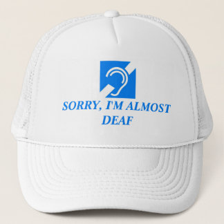 SORRY, I'M ALMOST DEAF TRUCKER HAT