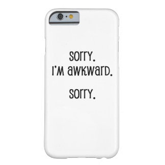 Sorry I'm Awkward Barely There iPhone 6 Case