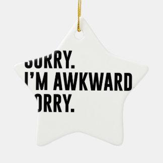 Sorry I'm Awkward Sorry Ceramic Star Ornament