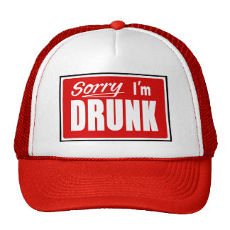 Sorry I'm Drunk Trucker Hats