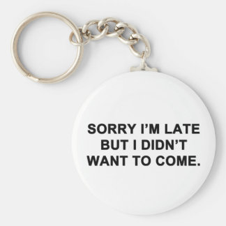 Sorry I'm Late But I Didn't Want to Come Basic Round Button Keychain