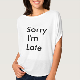 Sorry I'm Late flowy t-shirt