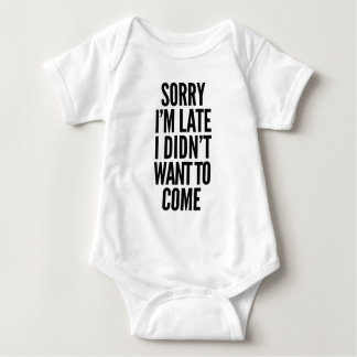 Sorry I'm late, I didn't want to come Baby Bodysuit