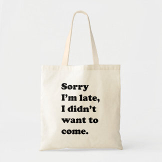 Sorry I'm Late, I Didn't Want to Come Tote