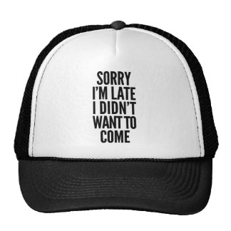 Sorry I'm late, I didn't want to come Trucker Hat
