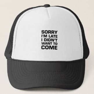 Sorry I'm Late I Didn't Want To Come Trucker Hat