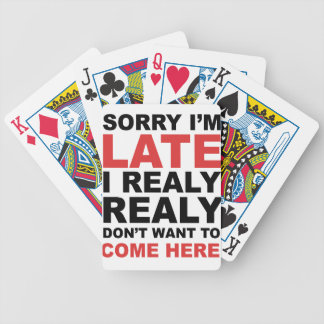 Sorry I'm Late I Realy Realy Don't Want To Come Bicycle Playing Cards