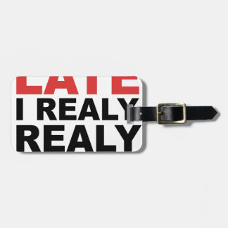 Sorry I'm Late I Realy Realy Don't Want To Come Luggage Tag