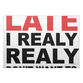 Sorry I'm Late I Realy Realy Don't Want To Come Placemat