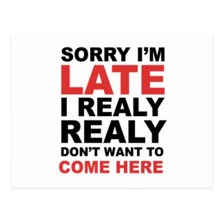 Sorry I'm Late I Realy Realy Don't Want To Come Postcard
