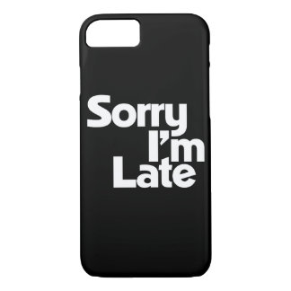 Sorry I'm late iPhone 7 Case