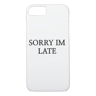 SORRY IM  LATE iPhone 8/7 CASE
