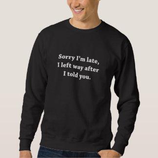 Sorry I'm Late Sweatshirt