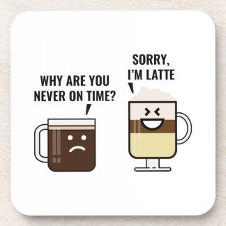 Sorry, I'm Latte Coaster