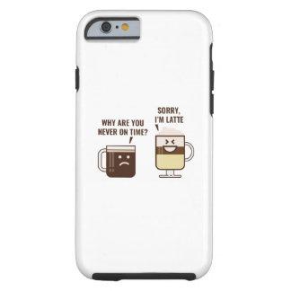 Sorry, I'm Latte Tough iPhone 6 Case