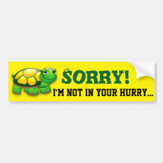 Sorry! I'm Not In Your Hurry... Bumper Sticker