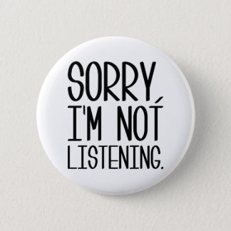 Sorry, I'm Not Listening 2 Inch Round Button