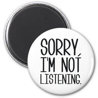 Sorry, I'm Not Listening Magnet