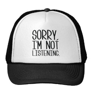 Sorry, I'm Not Listening Trucker Hat