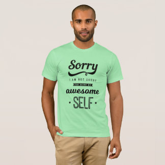 Sorry I'm not sorry for being my awesome self. T-Shirt