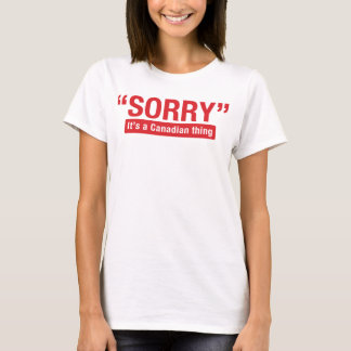 Sorry It's a Canadian Thing Funny Shirt