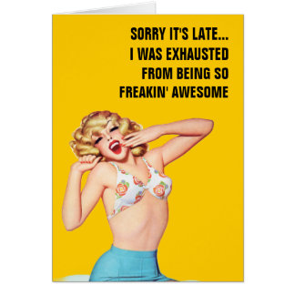 Sorry It's Late...I Was Exhausted Card