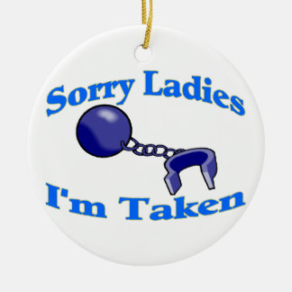 Sorry Ladies I'm Taken Ceramic Ornament