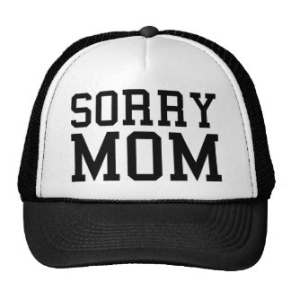 Sorry Mom Trucker Hat