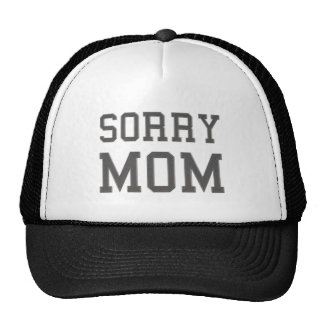 Sorry Mom Trucker Hat