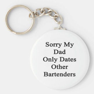 Sorry My Dad Only Dates Other Bartenders Basic Round Button Keychain