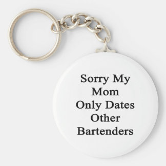 Sorry My Mom Only Dates Other Bartenders Basic Round Button Keychain