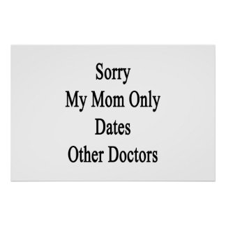 Sorry My Mom Only Dates Other Doctors Poster