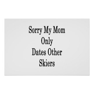 Sorry My Mom Only Dates Other Skiers Poster