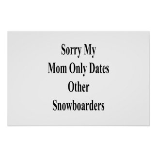 Sorry My Mom Only Dates Other Snowboarders Poster