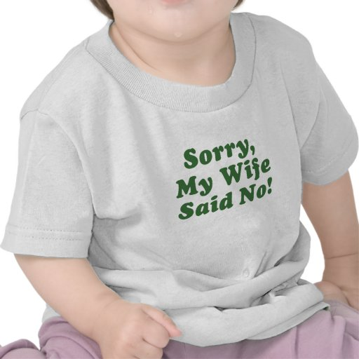 Sorry My Wife Said No T Shirts