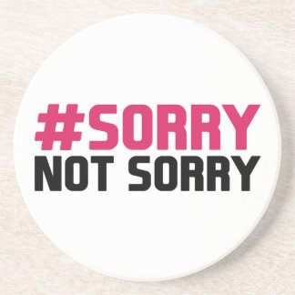 Sorry Not Sorry Beverage Coasters
