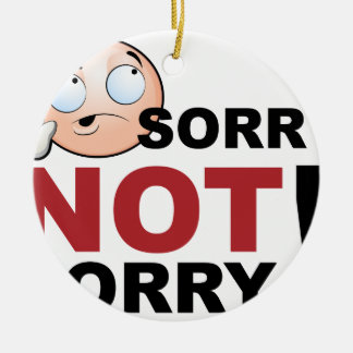 Sorry Not Sorry Cartoon Character Round Ceramic Ornament