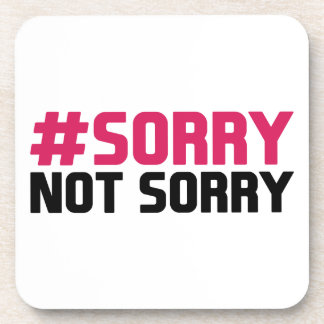 Sorry Not Sorry Drink Coaster