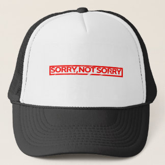 Sorry, not sorry Stamp Trucker Hat
