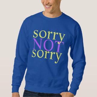 sorry not sorry sweatshirt