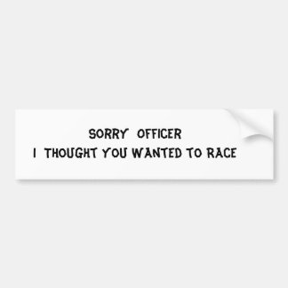 Sorry  Officer           I  Thought yo... Bumper Sticker