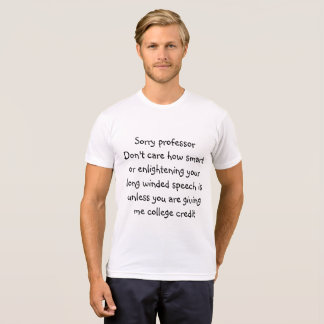 Sorry professor Don't care how smart ... T-Shirt